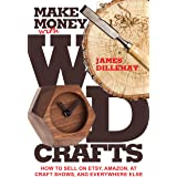 Make Money with Wood Crafts: How to Sell on Etsy, Amazon, at Craft Shows, to Interior Designers and Everywhere Else, and How