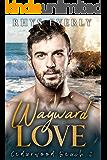 Wayward Love: A grumpy/sunshine small town romance (Cedarwood Beach Book 2)