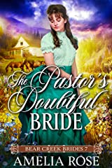 The Pastor's Doubtful Bride: Historical Western Bride Romance (Bear Creek Brides Book 7) Kindle Edition