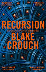 Recursion: From the Bestselling Author of Dark Matter Comes the Most Exciting, Twisty Thriller of the Year
