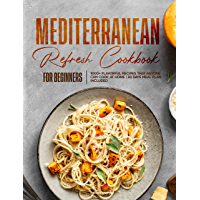 Mediterranean Refresh Cookbook for Beginners: 1000+ Flavorful Recipes That Anyone can Cook at Home   30 Days Meal Plan…
