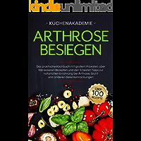 Arthrose besiegen: Das praktische Kochbuch mit großem Praxisteil, über 100 leckeren Rezepten und den 5 besten Tipps zur…