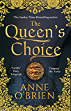 The Queen's Choice: Gripping, breathtaking, escapist historical fiction from the Sunday Times bestselling author