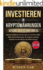 Investieren in Kryptowährungen: Bitcoin, Blockchain und co. - Dezentralisiertes Investment, Initial Coin Offer (ICO), Smart Contracts, Strategien und den Handel in einem Buch verstehen lernen   2018