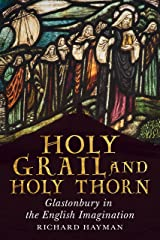 Holy Grail and Holy Thorn: Glastonbury in the English Imagination Kindle Edition