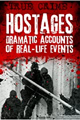 Hostages: Dramatic Accounts of Real-Life Events Kindle Edition