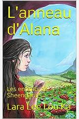 L'anneau d'Alana: Les enfants de Sheendara* Format Kindle