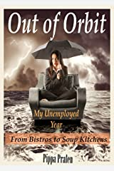 Out of Orbit, My Unemployed Year: From Bistros to Soup Kitchens Kindle Edition