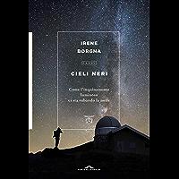 Cieli neri: Come l'inquinamento luminoso ci sta rubando la notte (Italian Edition)