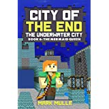 City of the End: The Underwater City (Book 6): The Mermaid Queen (An Unofficial Minecraft Diary Book for Kids Ages 9 - 12 (Pr