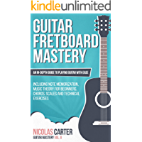 Guitar: Fretboard Mastery - An In-Depth Guide to Playing Guitar with Ease, Including Note Memorization, Music Theory for…