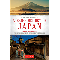 A Brief History of Japan: Samurai, Shogun and Zen: The Extraordinary Story of the Land of the Rising Sun (English…