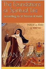 The Foundations of Spiritual Life: according to St Teresa of Avila Kindle Edition