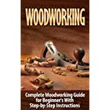 Woodworking: Woodworking Guide for Beginner's With Step-by-Step Instructions : Woodworking (Crafts and Hobbies, Woodworking P