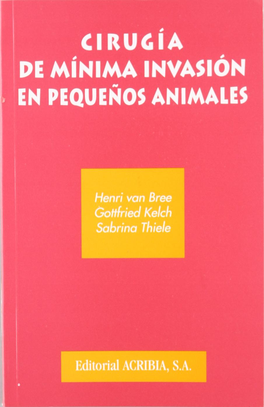 Cirugía de mínima invasión de pequeños animales por Henri Van Bree