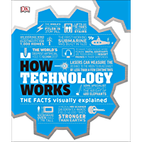 How Technology Works: The facts visually explained (English Edition)