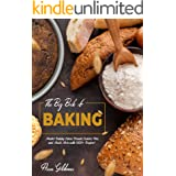 The Big Book of Baking: Master Baking Cakes, Breads, Cookies, Pies, and Much More with 1000+ Recipes! (Baking Cookbook 1)
