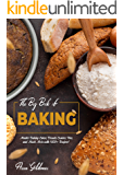 The Big Book of Baking: Master Baking Cakes, Breads, Cookies, Pies, and Much More with 1000+ Recipes! (Baking Cookbook 8…