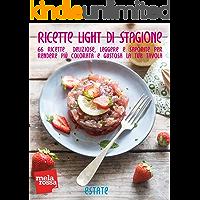 Ricette light di stagione - Estate: 66 ricette deliziose, leggere e saporite per rendere più colorata e gustosa la tua tavola