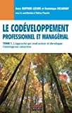 Le codéveloppement professionnel et managérial - Tome 1: L'approche qui rend acteur et développe l'intelligence collective