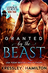 Granted by the Beast: A Steamy Paranormal Romance Spin on Beauty and the Beast (Conduit Series Book 4) Kindle Edition