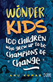 Wonderkids: 100 Children Who grew Up to Be Champions of Change