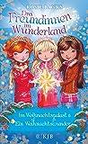 Drei Freundinnen im Wunderland. Im Weihnachtspalast & Ein Weihnachtswunder