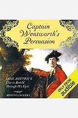 Captain Wentworth's Persuasion: Jane Austen's Classic Retold Through His Eyes Audible Audiobook