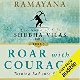 Roar with Courage: Turning Bad into Good (Ramayana: The Game of Life, Book 1)