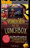 Vorkochen für die Lunchbox Kinder Edition: Das Meal Prep Buch für die ausgewogene Ernährung zum Mitnehmen für Kinder ( Gesunde Jause für die Pause ) (Lunchboxrezepte 2) (German Edition)