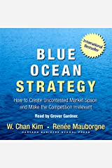 Blue Ocean Strategy: How to Create Uncontested Market Space and Make Competition Irrelevant Audible Hörbuch