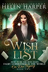Wish List (How To Be The Best Damn Faery Godmother In The World (Or Die Trying) Book 2) Kindle Edition