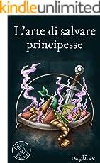 L'arte di salvare principesse (Felici & Contenti Vol. 1)
