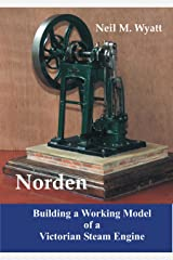 Norden: Building a Model Victorian Steam Engine: A Workshop Handbook for Model Engineers Kindle Edition