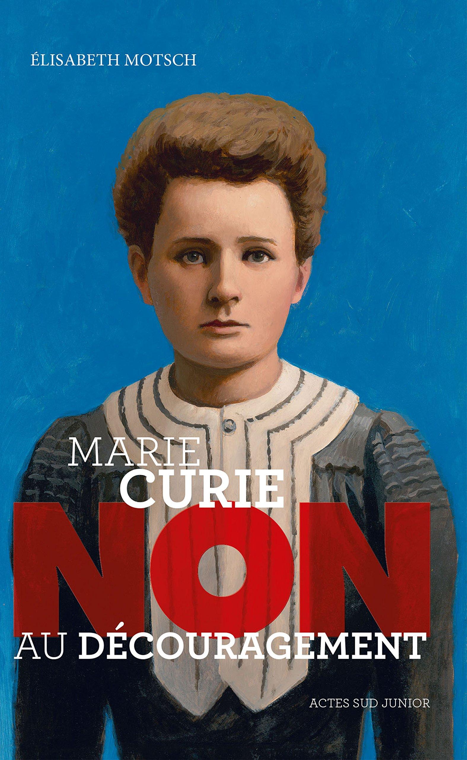 Marie Curie : Non au découragement (Ceux qui ont dit non)