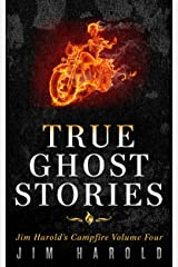 True Ghost Stories: Jim Harold's Campfire 4 Kindle Edition