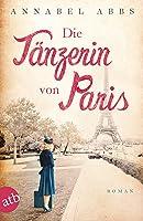 Die Tänzerin von Paris: Roman (Mutige Frauen zwischen Kunst und Liebe 3)