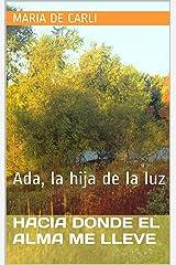 Hacia donde el alma me lleve: Ada, la hija de la luz Versión Kindle