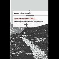 Los silencios de la guerra : Memorias y conflicto armado en Ayacucho-Perú (Spanish Edition)