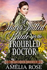 A Sharp Witted Bride for the Troubled Doctor: Historical Western Mail Order Bride Romance (Bear Creek Brides Book 5) Kindle Edition