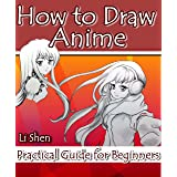 How to Draw Anime: Practical Guide for Beginners (Anime Drawing by Li Shen Book 1)