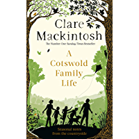 A Cotswold Family Life: heart-warming stories of the countryside from the bestselling author (English Edition)
