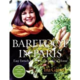 Barefoot in Paris: Easy French Food You Can Make at Home: A Barefoot Contessa Cookbook