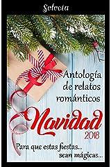 Antología de relatos románticos. Navidad 2018: Para que estas fiestas sean mágicas... Versión Kindle