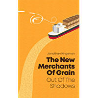 The New Merchants of Grain: Out of the Shadows