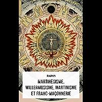 Martinésisme, Willermosisme, Martinisme et Franc-Maçonnerie (annoté) (Esotérisme)