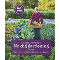 Charles Dowding's No Dig Gardening: From Weeds to Vegetables quickly and easily: From Weeds to Vegetables Easily and…