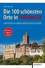 Die 100 schönsten Orte in Thüringen: Unterwegs im grünen Herzen Deutschlands Taschenbuch