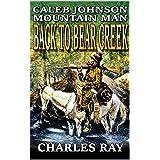 Caleb Johnson: Mountain Man: Back To Bear Creek: A Frontier Western Adventure (A Mountain Life Western Adventure Book 1) (Eng