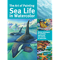 The Art of Painting Sea Life in Watercolor: Master techniques for painting spectacular sea animals in watercolor…
